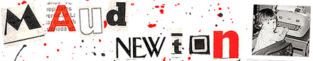 Part of the original paint-spatter background of MaudNewton.com, glimpsed here behind the header. The colors are black and red. The letters are (cut from newspapers and magazines, scanned in, and arranged alongside a childhood photo of Maud at a typewriter.